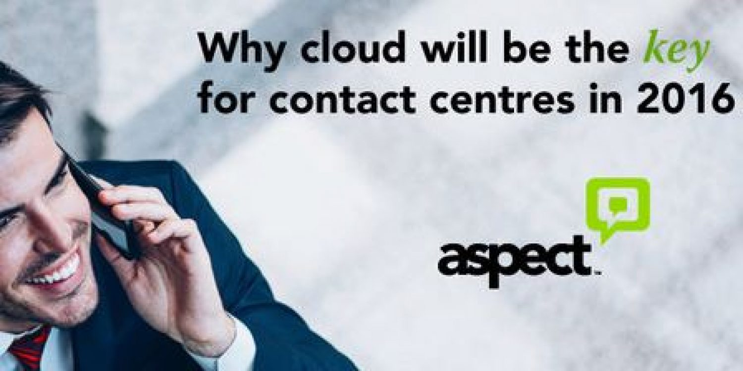 Why cloud will be the Key for contact centres in 2016