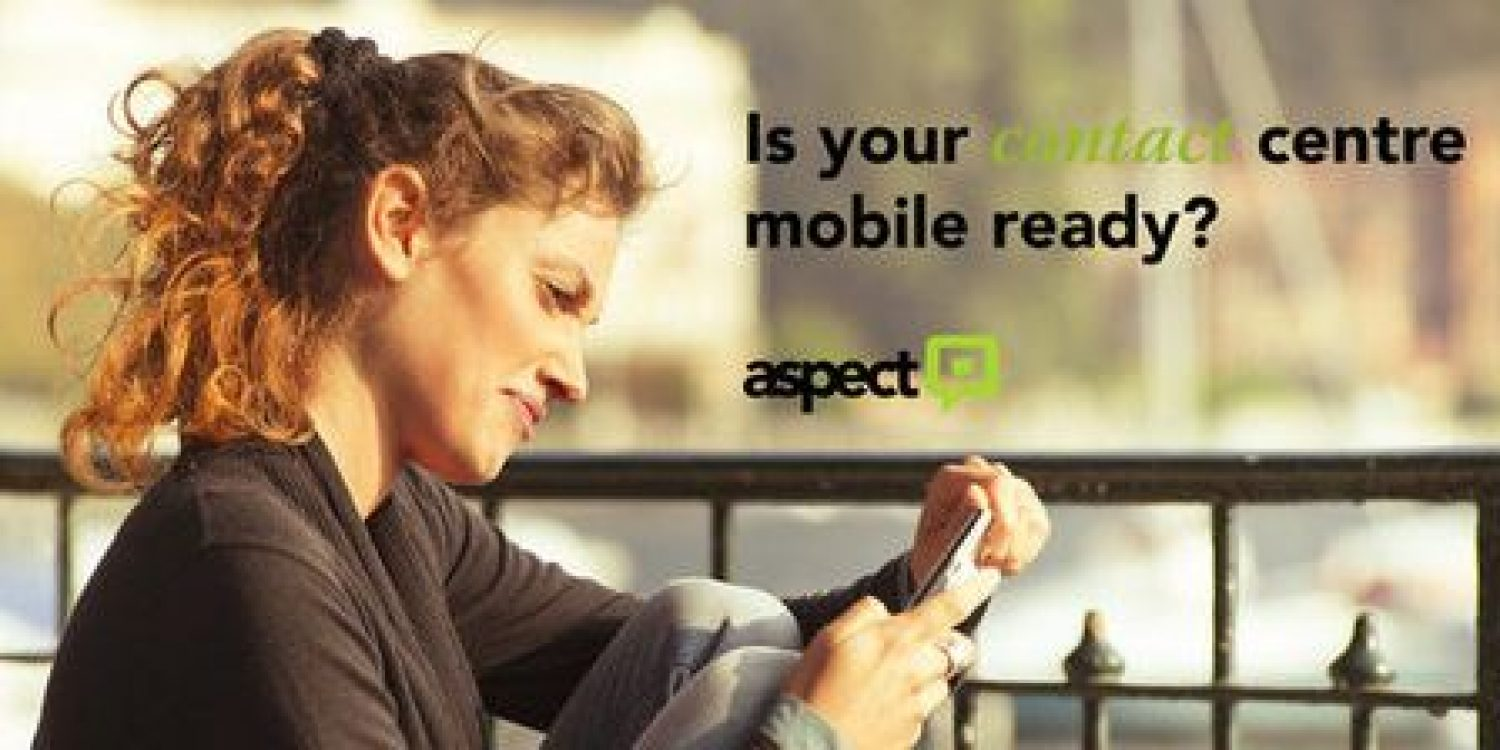Is your Contact Centre Mobile Ready asks Aspect Software