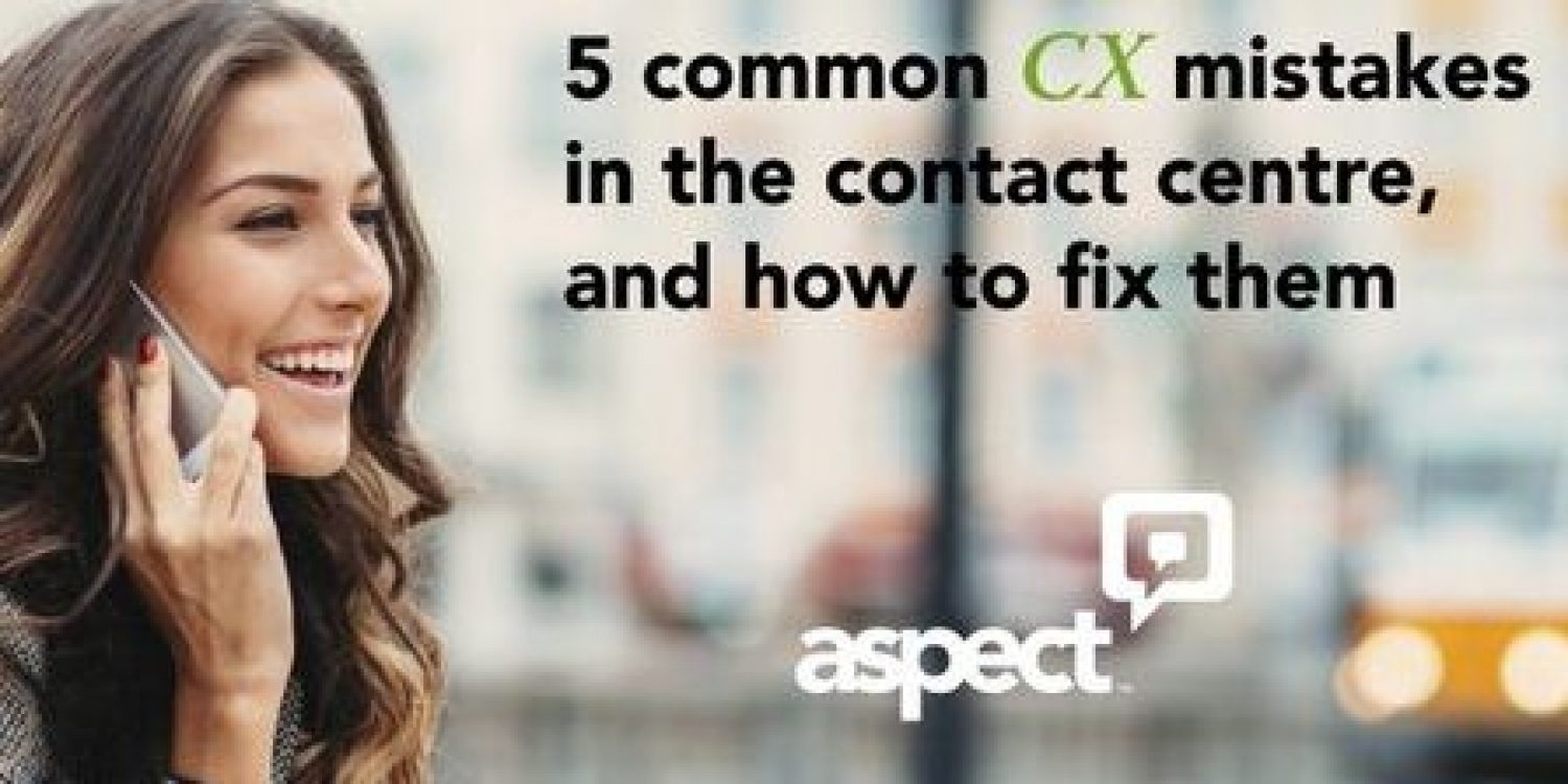 5 Common CX Mistakes in the Contact Centre