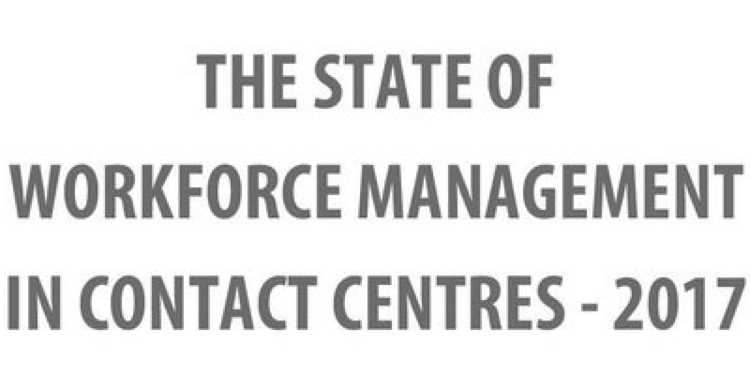 The State of Workforce Management in Contact Centres – 2017