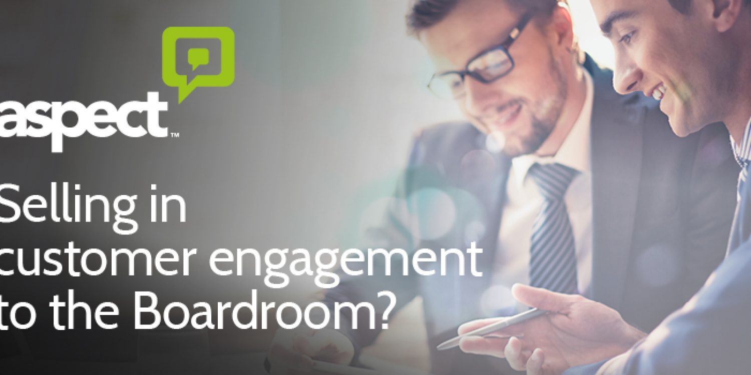 Aspect: Selling in customer engagement to the Boardroom?