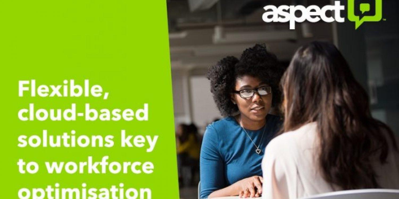 Flexible, cloud-based solutions key to workforce optimisation