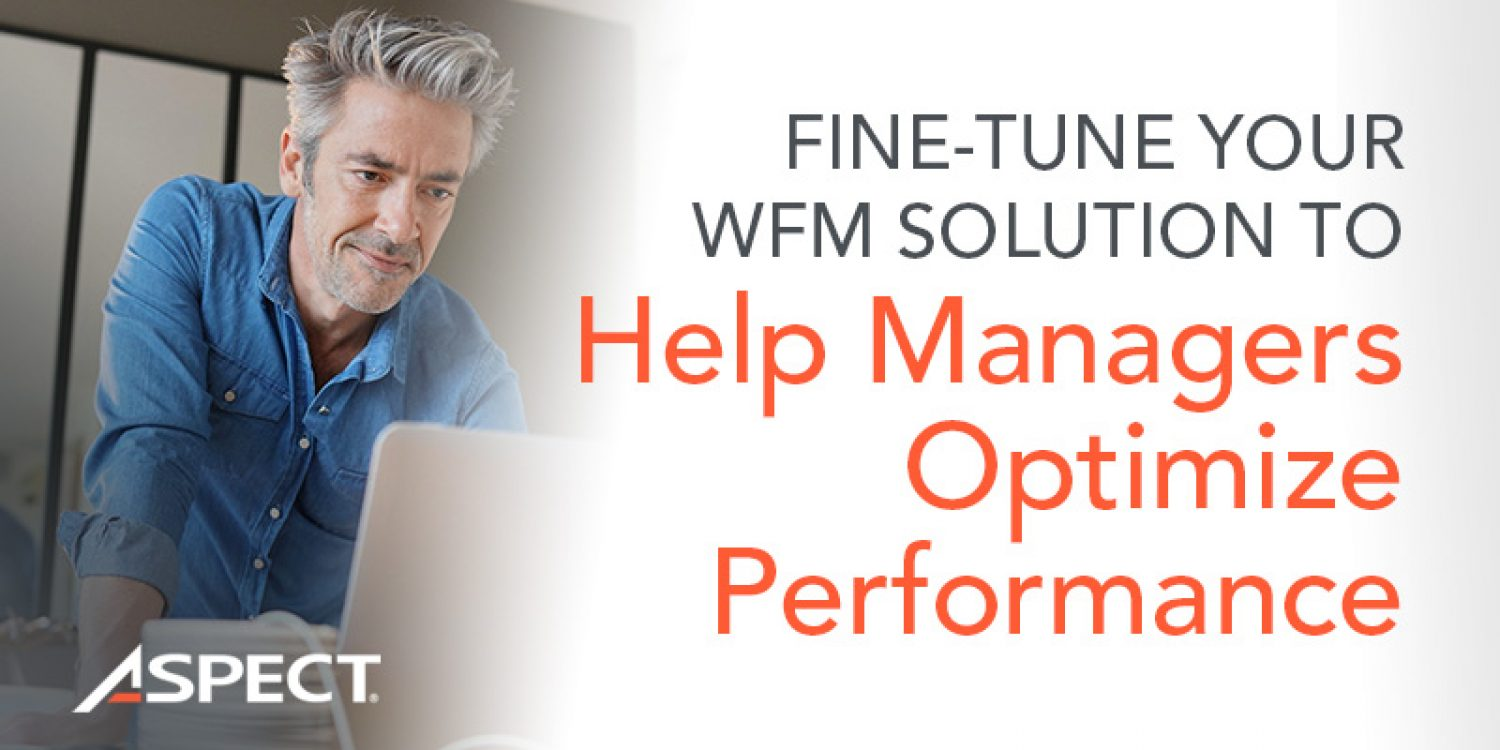 How to Fine-Tune Your Contact Centre WFM Solution
