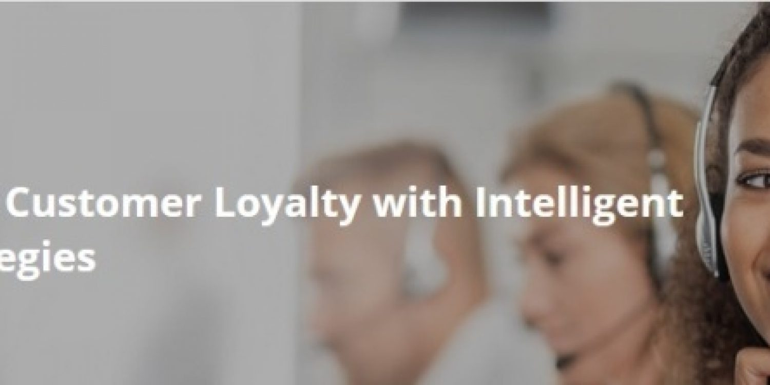 Improve Customer Loyalty with Intelligent Outbound Strategies