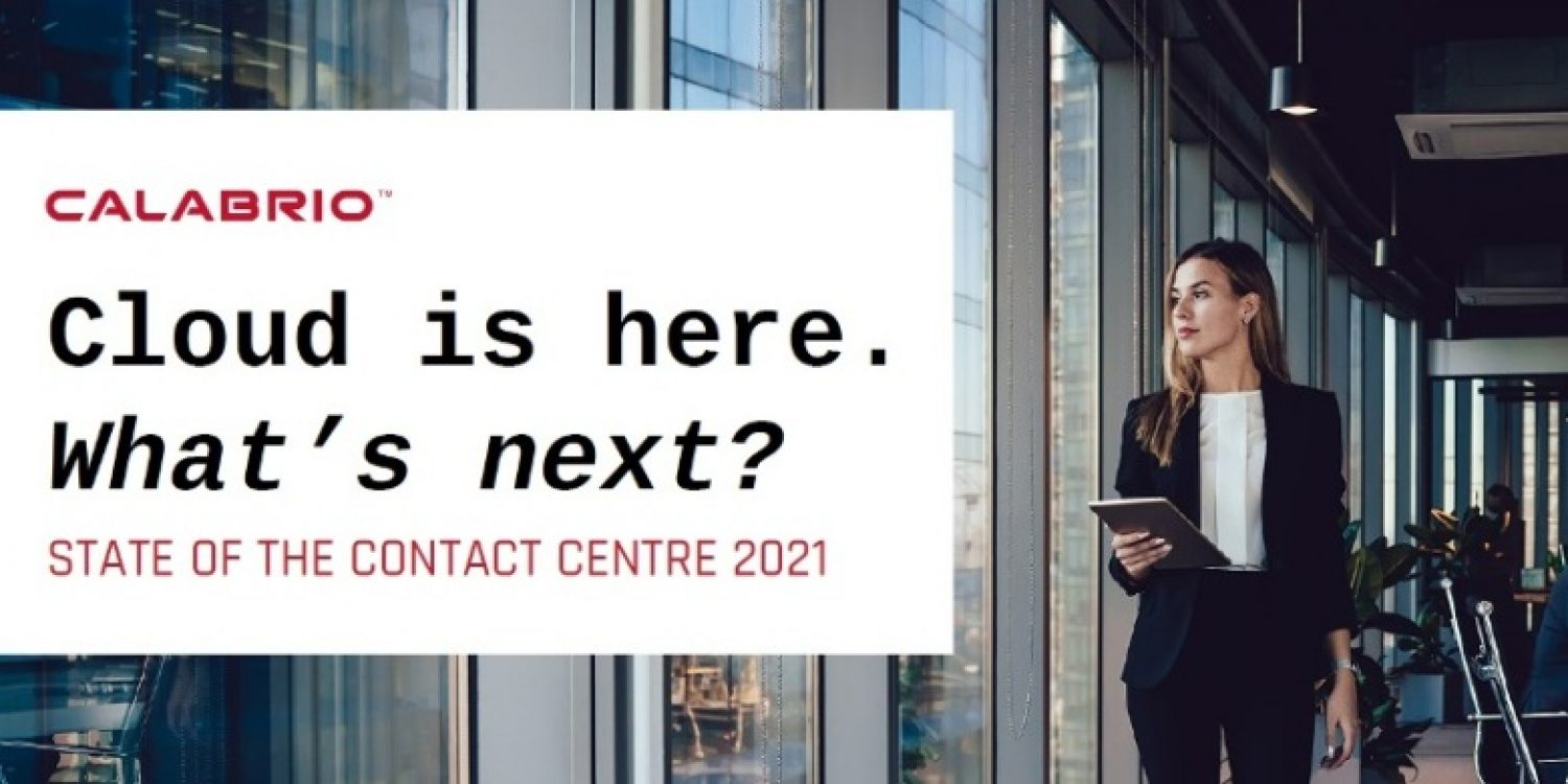 Contact Centre Report: Cloud is Here. What's Next?