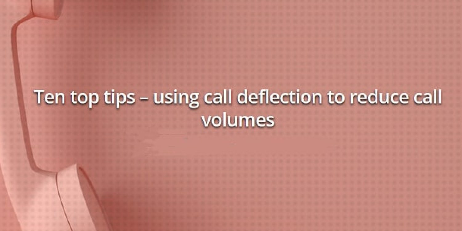 Ten Top tips – Using Call deflection to Reduce Call Volumes