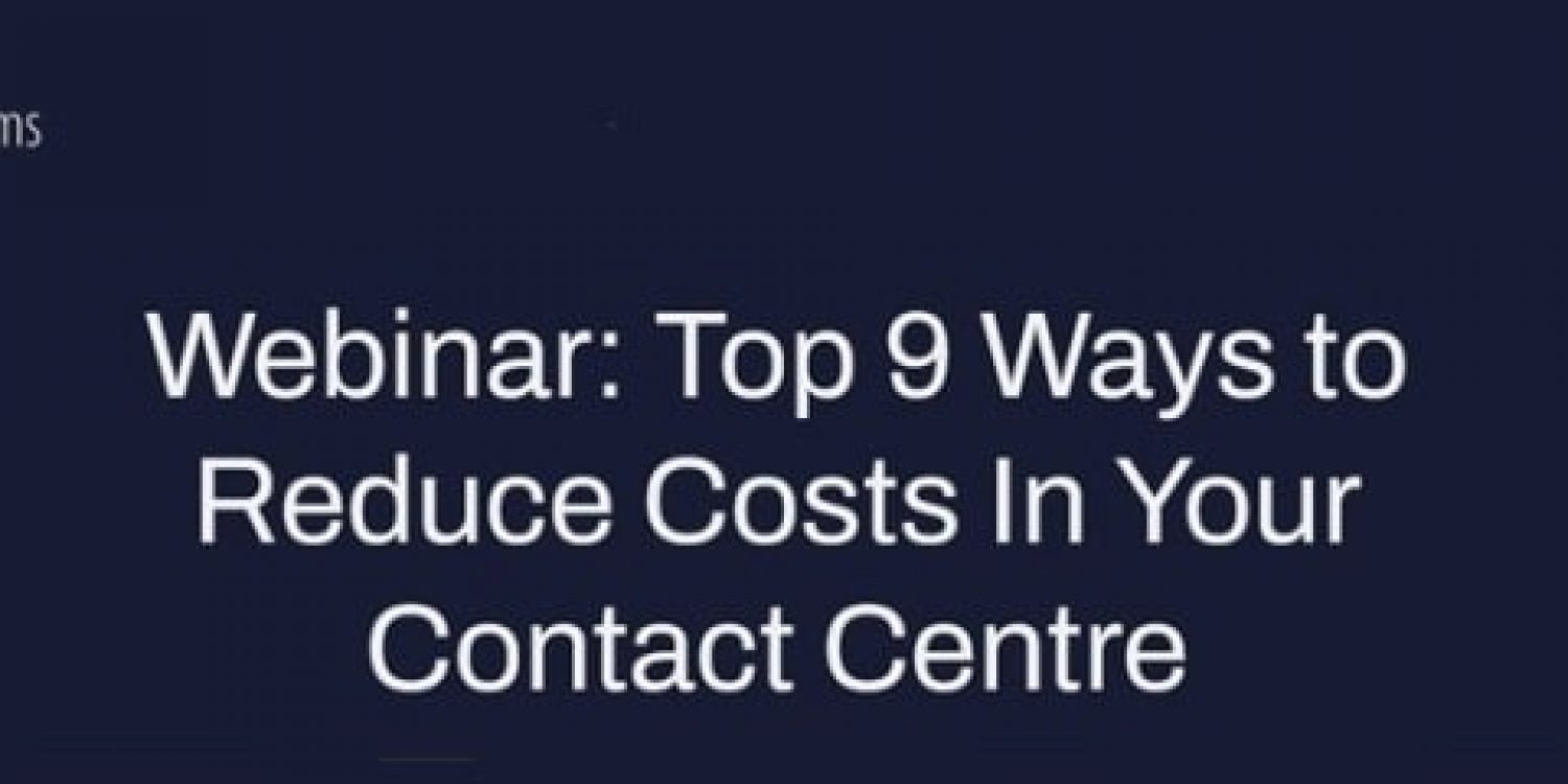 Top 9 Ways to Reduce Costs In Your Contact Centre